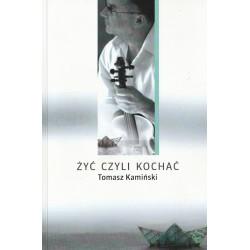 """""""Żyć, czyli Kochać"""" - książka Tomka Kamińskiego"""